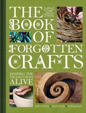 The Book of Forgotten Crafts - A Book of Traditional British Crafts